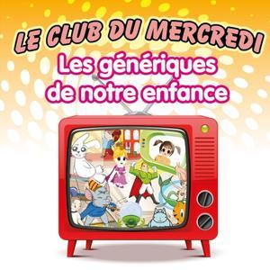 Le Club du Mercredi - Les génériques de notre enfance