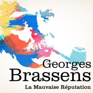 Georges Brassens : La mauvaise réputation