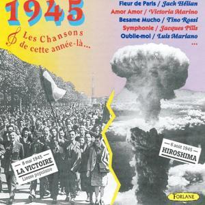1945 : Les chansons de cette année-là (La victoire le 8 mai, Hiroshima le 6 août)