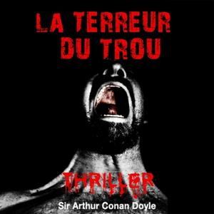 Sir Arthur Conan Doyle : La terreur du trou (Collection Thriller, Science Fiction et Suspense)