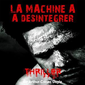 Sir Arthur Conan Doyle : La machine à désintégrer (Les aventures du professeur Challenger collection Thriller, SF et Suspense)