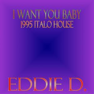I Want You Baby (1995 Italo House)
