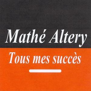 Tous mes succès - Mathe Altéry
