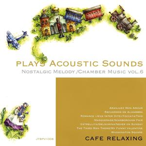 Plays Acoustic Sounds: Nostalgic Melody, Chamber Music, Vol. 6