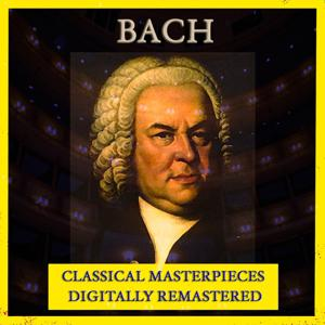 Bach (Classical Masterpieces - Digitally Remastered)
