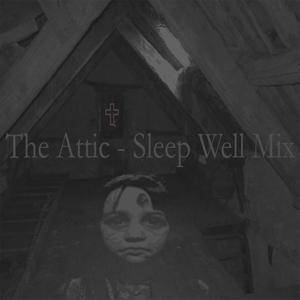 The Attic (Sleep Well Mix)