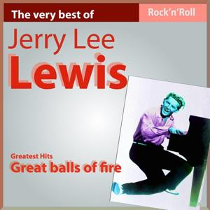 The Very Best of Jerry Lee Lewis: Great Balls of Fire (Rock'n Roll Hits)