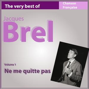 The Very Best of Jacques Brel, Vol. 1 : Ne me quitte pas (Les incontournables de la chanson française)
