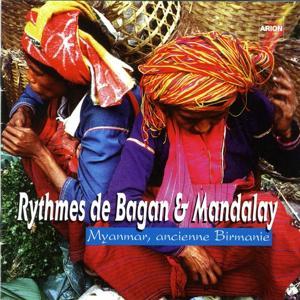 Rythmes de Bagan & Mandalay : Myanmar, ancienne Birmanie