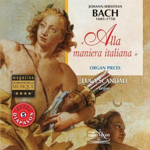 Bach : Alla maniera italiana, pièces pour orgue