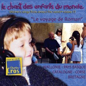 Chant des enfants du monde, vol. 12 : Le voyage de Roman Wallonie, PaysBasque, Catalogne, Corse, Bretagne