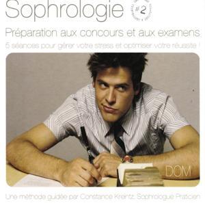 Sophrologie, vol. 2 : Préparation aux concours et aux examens (5 séances pour gérer votre stress et optimiser votre réussite)