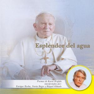 Esplendor del Agua (Poemas de Karol Woytjla, Papa Juan Pablo II, interpretados por: Enrique Rocha, Nuria Bages y Raquel Olmedo)