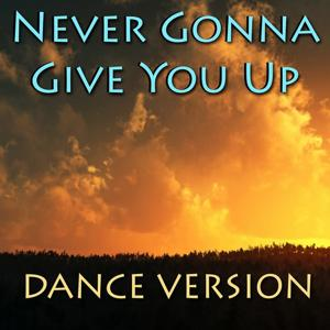 Never Gonna Give You Up (Dance Version)