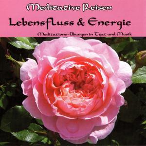 Meditative Reisen: Lebensfluss & Energie