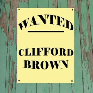Wanted...Clifford Brown