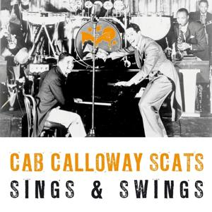 Cab Calloway Scats, Sings & Swings
