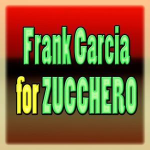 Frank Garcia for Zucchero (Tribute to Zucchero)