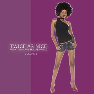 Twice As Nice 2 - Funky Soulful House Music