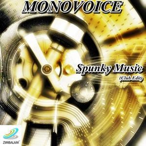 Monovoice : Spunky Music (Club Edit)