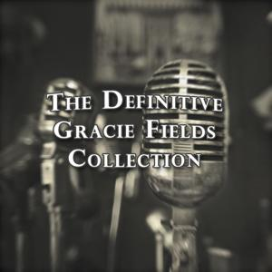The Definitive Gracie Fields Collection
