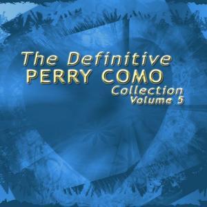 The Definitive Perry Como Collection, Vol. 5