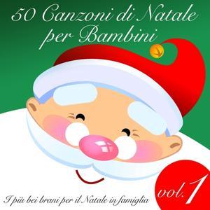 50 canzoni di Natale per bambini, vol. 1 (I più bei brani per il Natale in famiglia)