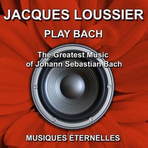 Jacques Loussier : Play Bach (The Greatest Music of Johann Sebastian Bach)