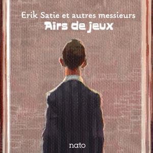 Airs de jeux : Erik Satie et autres messieurs