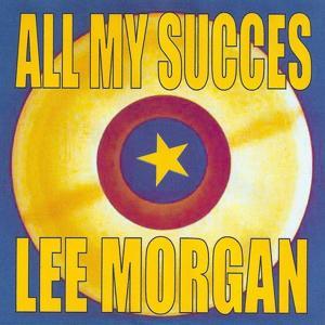 All My Succes - Lee Morgan