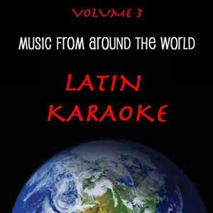 Music Around The World : Latin Karaoke, Vol. 3