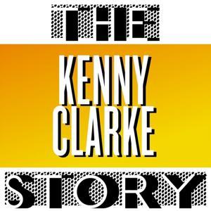 The Kenny Clarke Story (Volume 01)