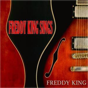Freddy King Sings (Original Album - Digitally Remastered)