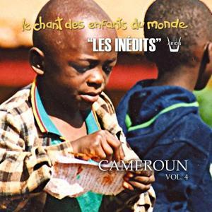 Les Inédits: Chant des Enfants du Monde: Cameroun, vol. 4