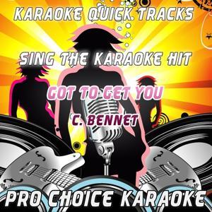 Karaoke Quick Tracks : Got to Get You (Karaoke Version) (Originally Performed By C. Bennet)