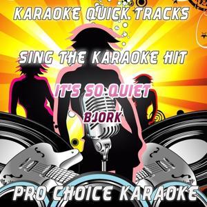 Karaoke Quick Tracks : It's So Quiet (Karaoke Version) (Originally Performed By Bjork)