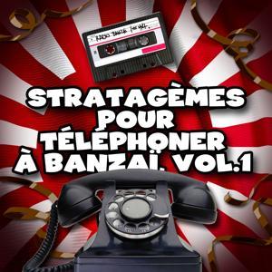 Radio Banzaï : Stratagème pour téléphoner à Banzaï, Vol. 1
