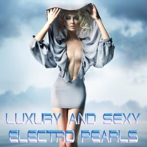 Luxury and Sexy Electro Pearls (Just the Best Electro House Tunes)