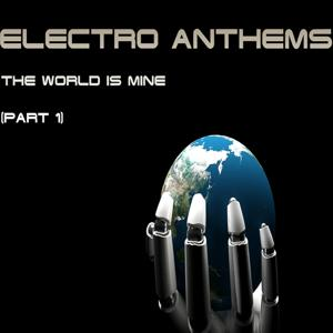 Electro Anthems the World Is Mine, Pt. 1 (DJ's Choice of Electronic Tech House and Electro Pounder)