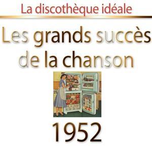 La discothèque idéale 1952 (Les plus grands succès de la chanson)