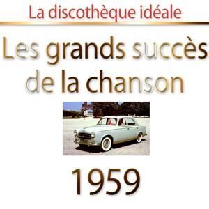 La discothèque idéale 1959 (Les plus grands succès de la chanson)