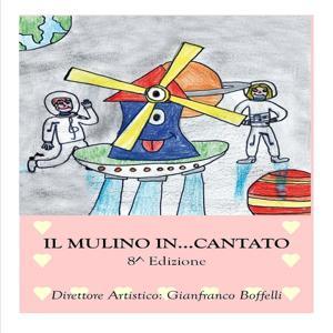Il mulino in...cantato 8^ edizione (Direttore Artistico : Gianfranco Boffelli)