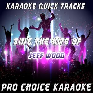 Karaoke Quick Tracks - Sing the Hits of Jeff Wood (Karaoke Version) (Originally Performed By Jeff Wood)