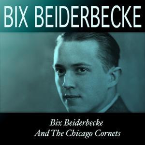 98s Bix Beiderbecke and the Chicago Cornets