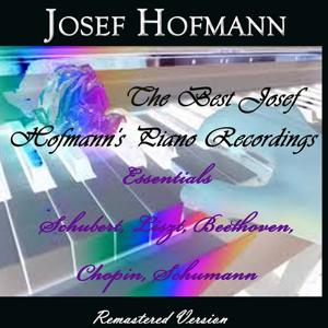 The Best Josef Hofmann's Piano Recordings (Essentials Schubert, Liszt, Beethove, Chopin, Schumann)