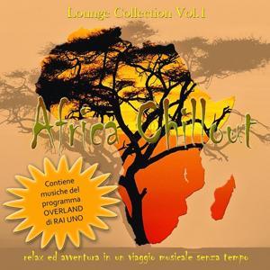 Lounge Collection: Africa Chillout, Vol. 1 (Relax ed avventura in un viaggio musicale senza tempo)