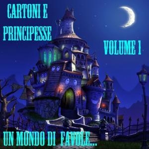 Un mondo di favole cartoni e principesse, vol.1