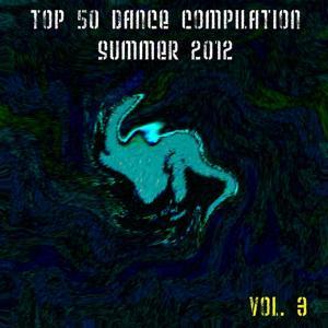 Top 50 Dance Compilation Summer 2012, Vol. 3 (Dance Hits 2012 for Ibiza, Formentera, Rimini, Barcellona, Rimini, Miami, London, Mykonos)
