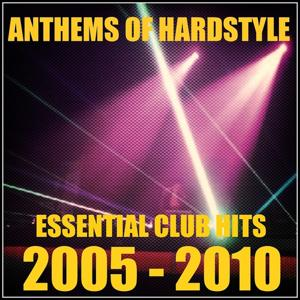 Anthems of Hardstyle (Essential Club Hits - 2005-2010)