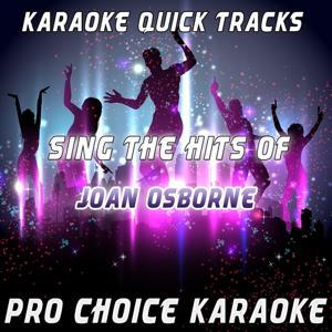 Karaoke Quick Tracks - Sing the Hits of Joan Osborne (Originally Performed By Joan Osborne)